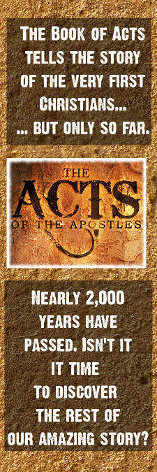 The Book of Acts tells the story of the very first Christians but only so far. Nearly 2,000 years have passed. Isn't it it time to discover  